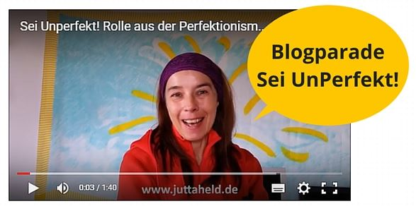 "Tipp: Jutta Helds gratis eBook zur Blogparade ""Sei UnPerfekt"""
