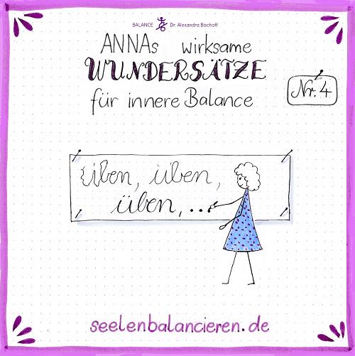 ANNAs vierter wirksamer Wundersatz für innere Balance: Üben
