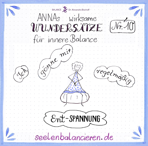 ANNAs zehnter wirksamer Wundersatz für innere Balance: Ent-Spannung